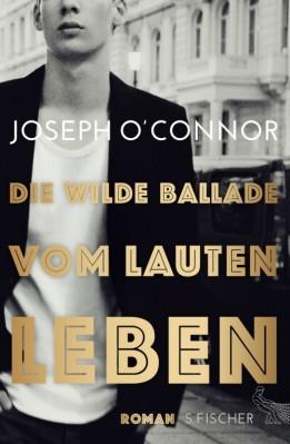 2015-08-01 Joseph O´ Connor - Die wilde Ballade vom lauten Leben (Roman)